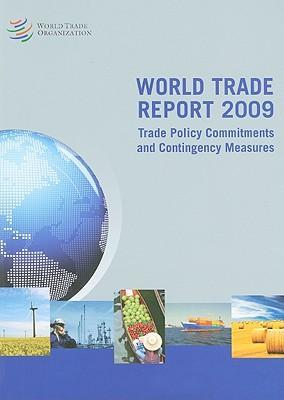 World Trade Report 2009 : Trade Policy Commitments and Contingency Measures