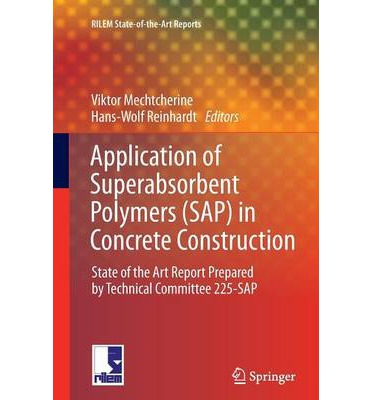Application of Super Absorbent Polymers (SAP) in Concrete Construction : State-of-the-art Report Prepared by Technical Committee 225-SAP