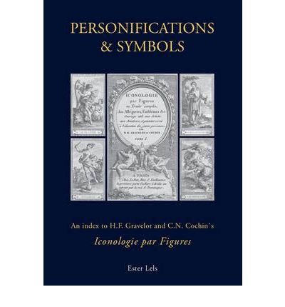 Personifications and Symbols : An Index to H.F. Gravelot and C.N. Cochin's 'iconologie Par Figures'