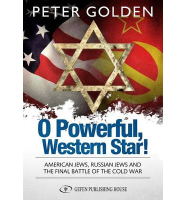 O Powerful Western Star : American Jews, Russian Jews, and the Final Battle of the Cold War