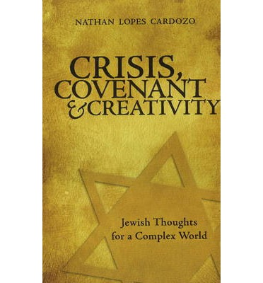 Crisis, Covenant and Creativity : Jewish Thoughts for a Complex World