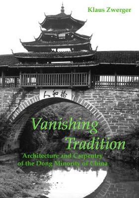 Vanishing Tradition : Architecture and Carpentry of the Dong Minority of China
