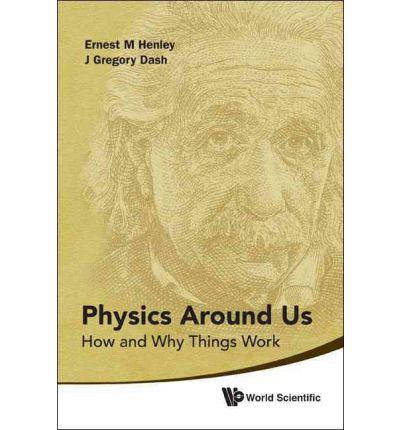 Physics Around Us : How and Why Things Work
