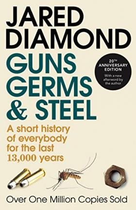 Guns, Germs and Steel : A Short History of Everbody for the Last 13000 Years