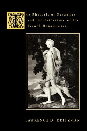 The Rhetoric of Sexuality and the Literature of the French Renaissance