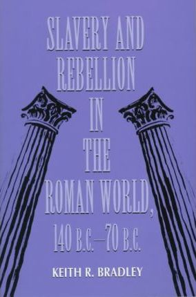 Slavery and Rebellion in the Roman World 140 B.C.-70 B.C.