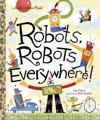 Robots, Robots Everywhere by Sue Fliess