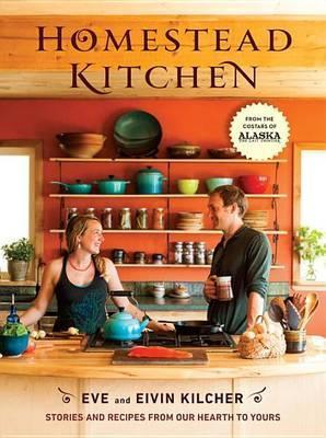 Homestead Kitchen Stories And Recipes From Our Hearth To Yours