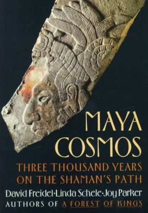 The Maya Cosmos: 3000 Years on the Shaman's Path