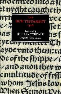 The New Testament: Tyndale Bible, 1526 New Testament - Original Spelling Edition