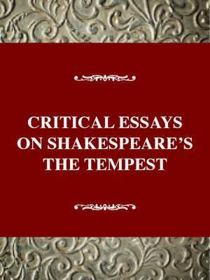 critical essays the tempest Acknowledging things of darkness: postcolonial acknowledging things of darkness: postcolonial criticism of critical essays on shakespeare's the tempest.
