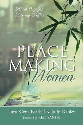 Peacemaking Women : Biblical Hope for Resolving Conflict