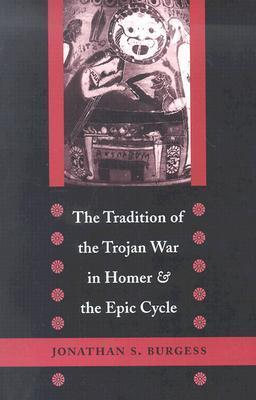 """The Tradition of the Trojan War in Homer and the """"Epic Cycle"""""""