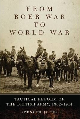 From Boer War to World War: Tactical Reform of the British Army, 1902-1914