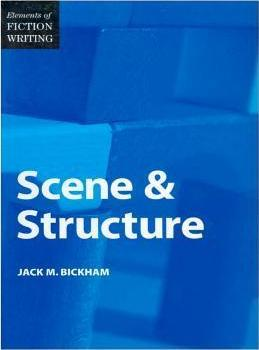 Elements of Fiction Writing - Scene & Structure by Jack M. Bickham