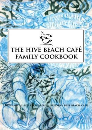 The Hive Beach Cafe Family Cookbook