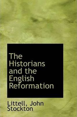 The Historians and the English Reformation