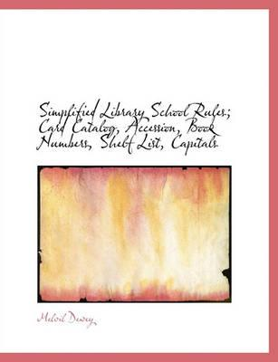 Simplified Library School Rules; Card Catalog, Accession, Book Numbers, Shelf List, Capitals