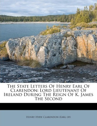 The State Letters of Henry Earl of Clarendon