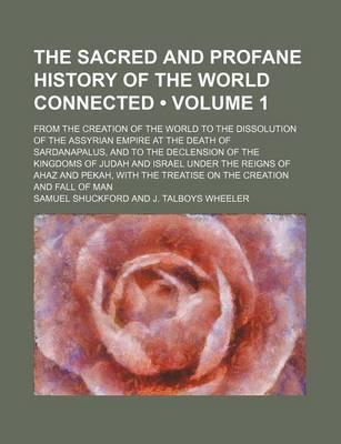 The Sacred and Profane History of the World Connected Volume 1; From the Creation of the World to the Dissolution of the Assyrian Empire at the Death