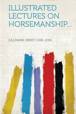 Illustrated Lectures on Horsemanship...