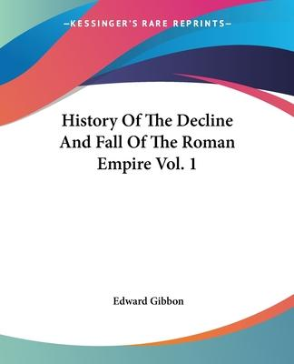 History of the Decline and Fall of the Roman Empire: v. 1