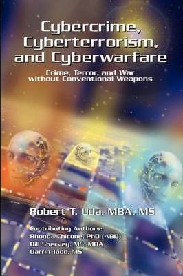 Cybercrime, Cyberterrorism, and Cyberwarfare