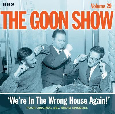 The Goon Show: We're in the Wrong House Again! Volume 29