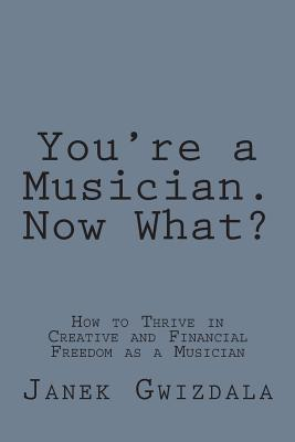 You're a Musician. Now What?