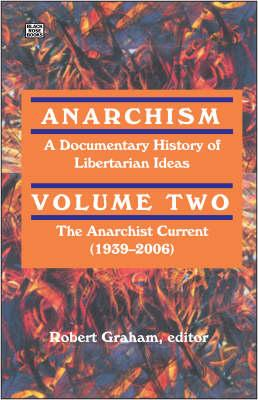 Anarchism: Anarchist Current (1939-2006) v. 2