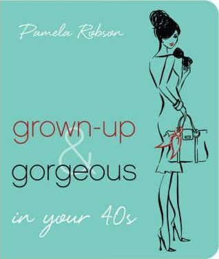 Grown-up and Gorgeous in Your 40s