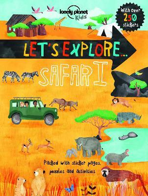 let's explore... safari by lonely planet kids