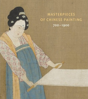Masterpieces of Chinese Painting: 700 - 1900