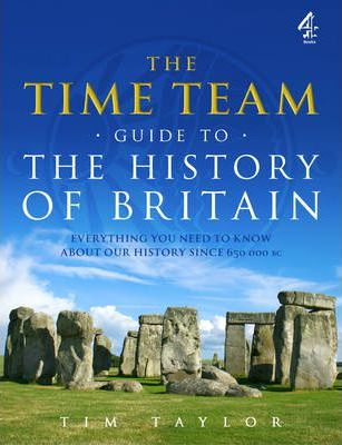 """The """"Time Team"""" Guide to the History of Britain"""