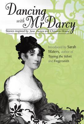Dancing with Mr Darcy - Stories Inspired by Jane Austen and Chawton House
