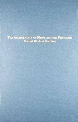 The Archaeology of Midas and the Phrygians