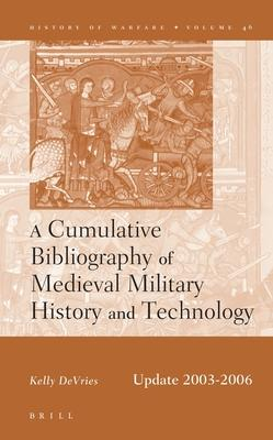 A Cumulative Bibliography of Medieval Military History and Technology, Update 2003 -2006