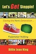 Let's Get Steppin! Saving the Next Generation..Pedometer Walking