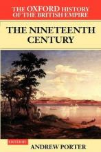The Oxford History of the British Empire: The Nineteenth Century Volume 3