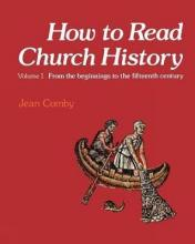 How to Read Church History: From the Beginnings to the Fifteenth Century v. 1