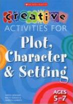 Creative Activities for Plot, Character and Setting, Ages 5-7