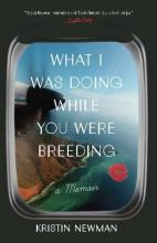 What I Was Doing While You Were Breeding