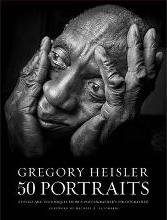 Gregory Heisler: 50 Portraits