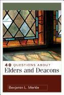 40 Questions about Elders and Deacons