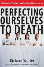 Perfecting Ourselves to Death