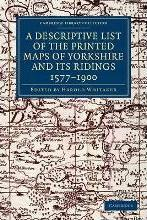 A Descriptive List of the Printed Maps of Yorkshire and Its Ridings, 1577-1900