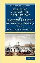 Journal of a Voyage in Baffin's Bay and Barrow Straits in the Years 1850-1851: Volume 1