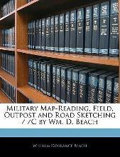 Military Map-Reading, Field, Outpost and Road Sketching / /C by Wm. D. Beach
