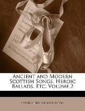 Ancient and Modern Scottish Songs, Heroic Ballads, Etc, Volume 2