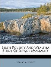 Birth Poverty and Wealtha Study of Infant Mortality